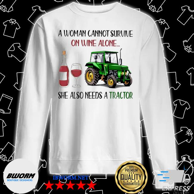 A woman cannot survive on Wine alone she also needs a Tractor s Unisex Sweater