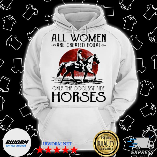 All woman are created equal only the coolest ride horse moon blood s Classic Hoodie