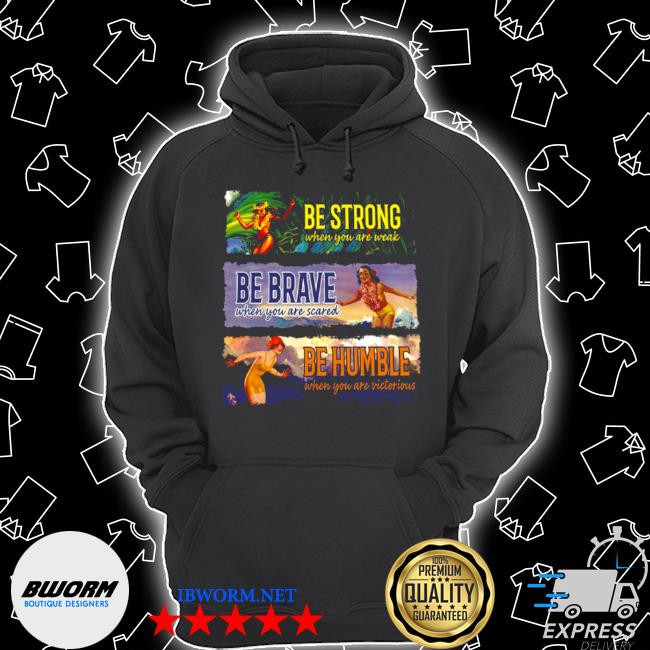Be strong when you are weak be brave be humble s Unisex Hoodie