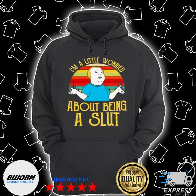 Bobby hill I'm a little worried about being a slut s Unisex Hoodie