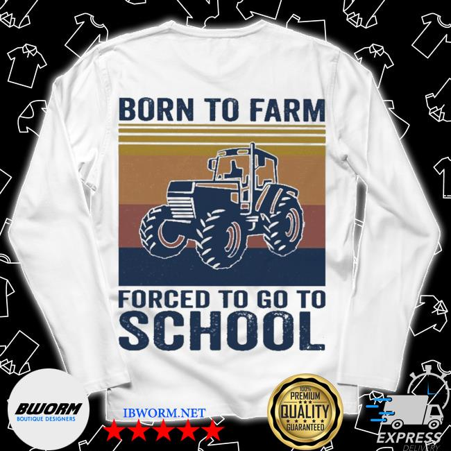 Born to Farm forced to go to School vintage s Long Sleeve Tee