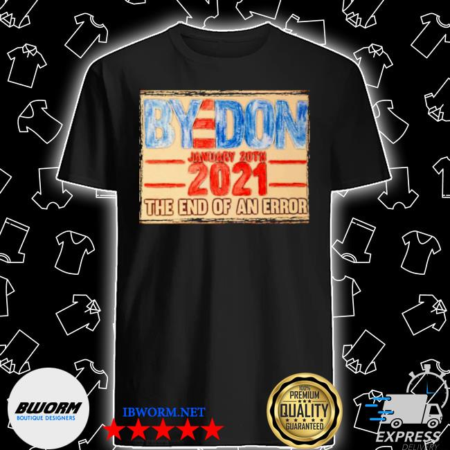 Byedon inauguration day january 20th 2021 the end of an error vintage shirt
