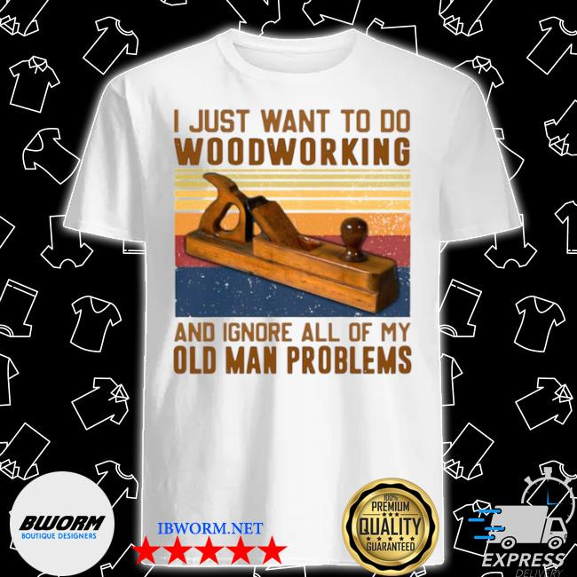 Carpenter I just want to do woodworking and ignore all of my old man problems vintage retro shirt