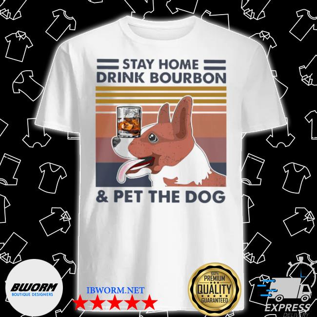 CorgI stay home drink bourbon and pet the dog vintage 2021 shirt