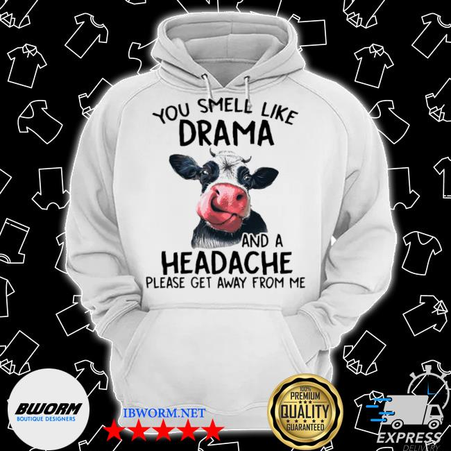 Cow you smell like drama and a headache please get away from me s Classic Hoodie