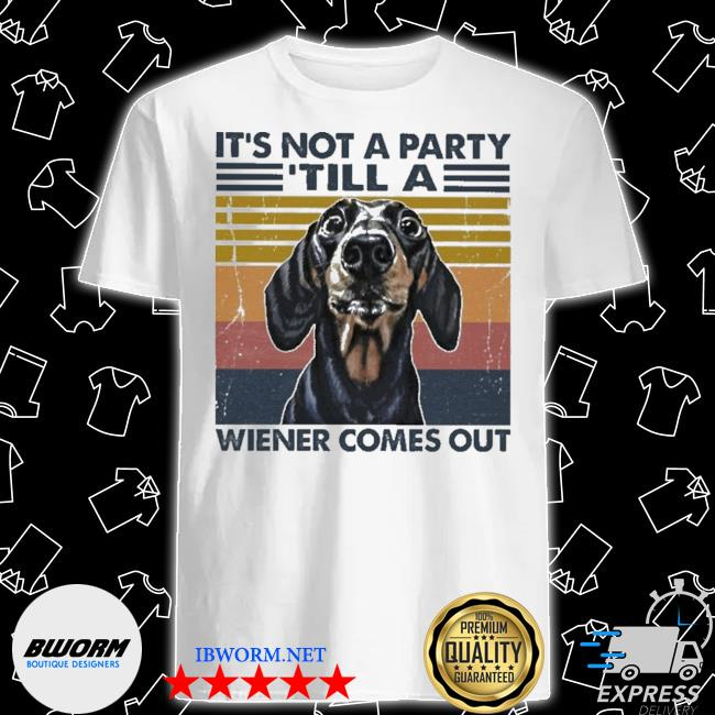 Dachshund It's not a party till a wiener comes out vintage shirt