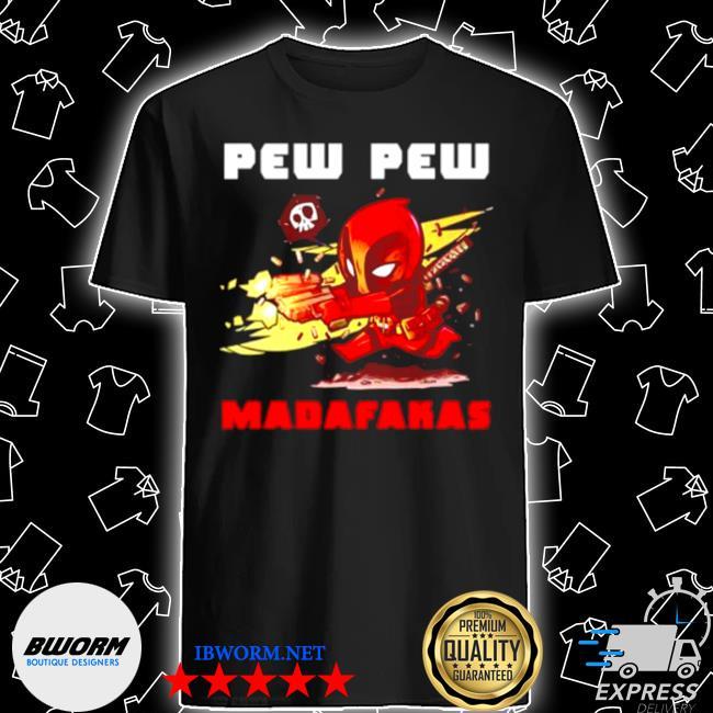 Deadpood pew pew madafakas shirt