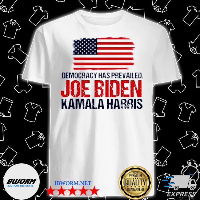 Democracy has prevailed Joe Biden Kamala Harris shirt
