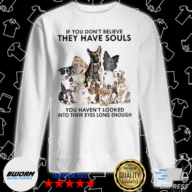 Dogs If you don't believe they have souls 2021 s Unisex Sweater