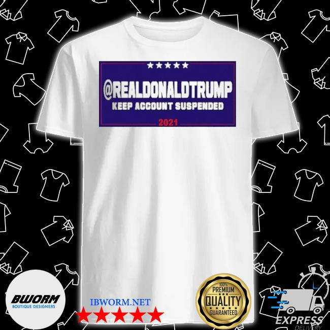 Donald Trump account suspende from twitter shirt