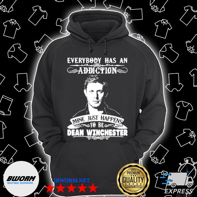 Everybody has a addiction mine just happens to be dean winchester s Unisex Hoodie