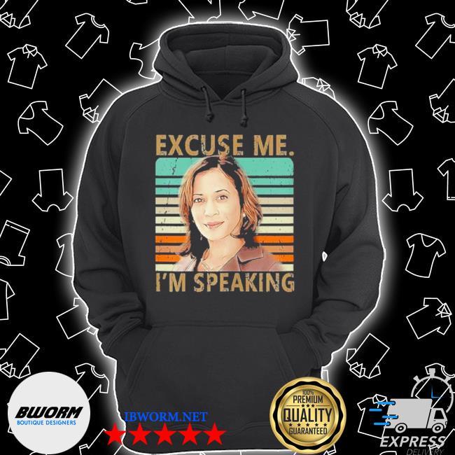 Excuse me I'm speaking vice president Kamala Harris s Unisex Hoodie