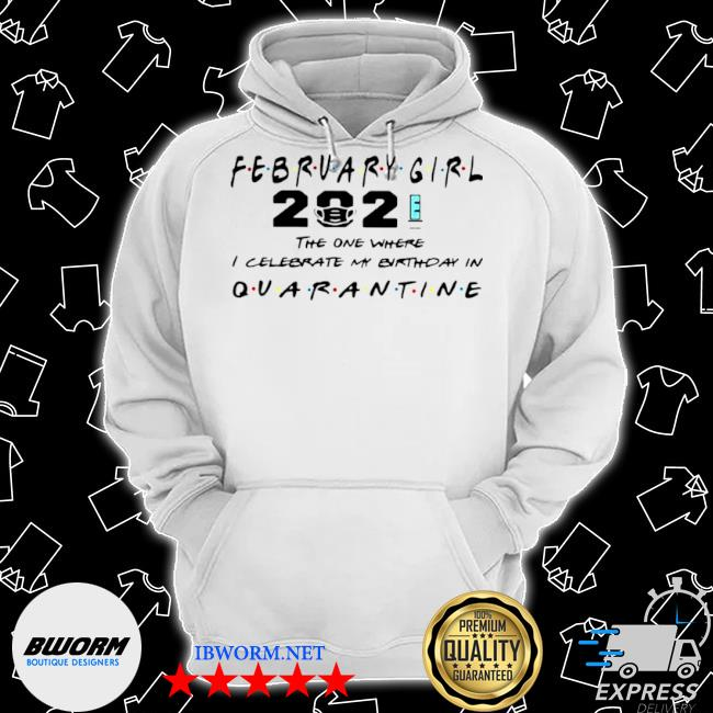 February girl 2021 the one where I celebrate my birthday in quarantine s Classic Hoodie