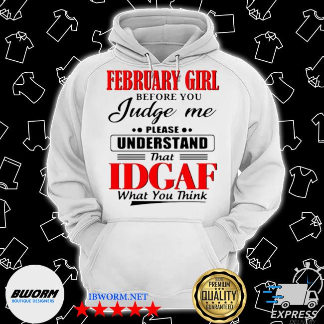 February girl before you judge me please understand that idgaf what you think s Classic Hoodie