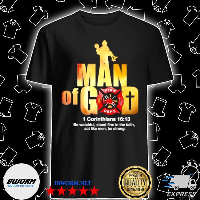 Firefighter man of god fire dept 1 corinthians 16 13 shirt