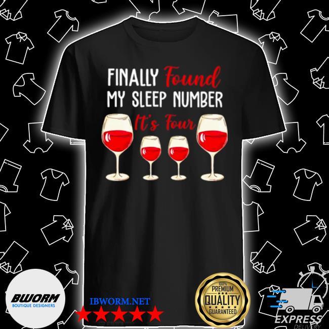 Found my sleep number its four wine shirt