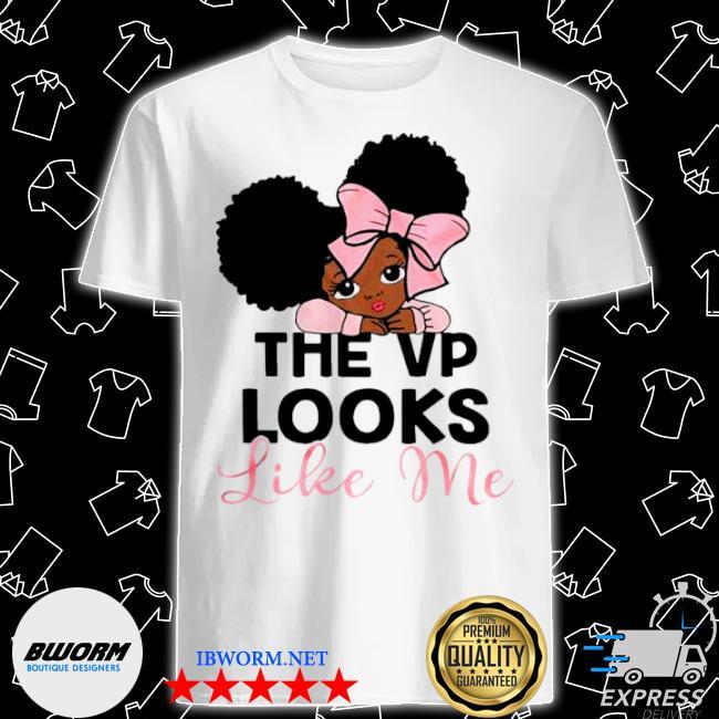 Girl the VP looks like me shirt