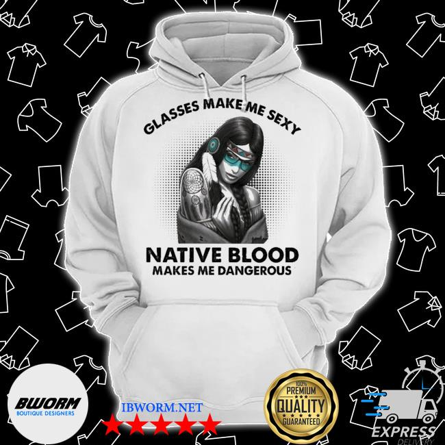 Glasses make me sexy native blood makes me Dangerous s Classic Hoodie