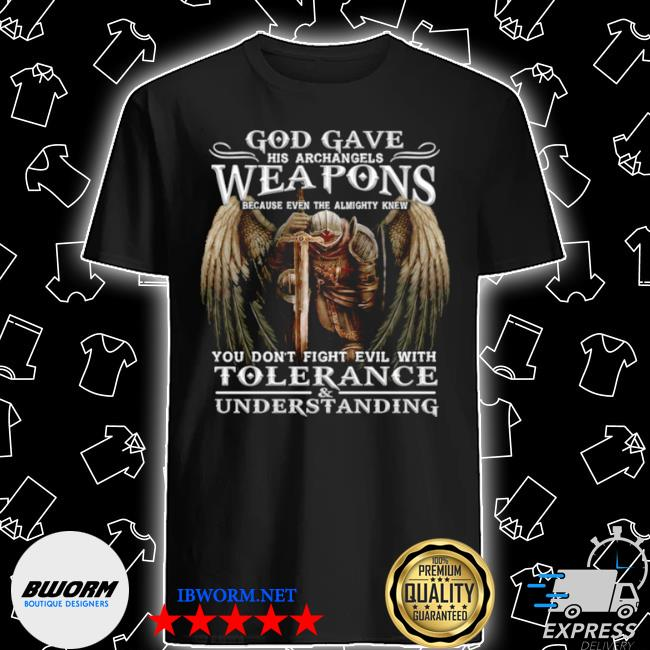 God gave his archangels weapons shirt