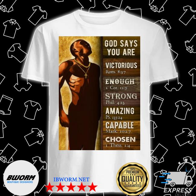 God says you are victorious enough strong amazing capable chosen black man shirt