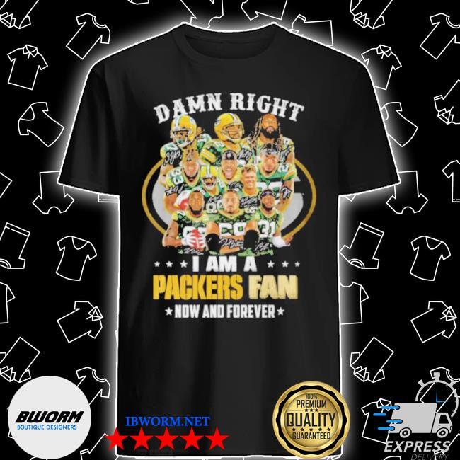 Green bay packers damn right I am a packers fan now and forever 2021 shirt
