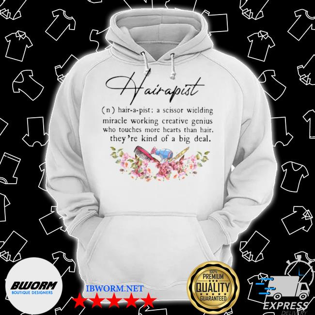 Hairapist a scissor wielding miracle working creative genius who touches more hearts than hair they're kind of a big deal flower s Classic Hoodie