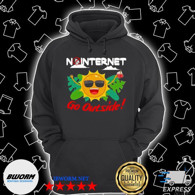 Happy no internet go outside s Unisex Hoodie