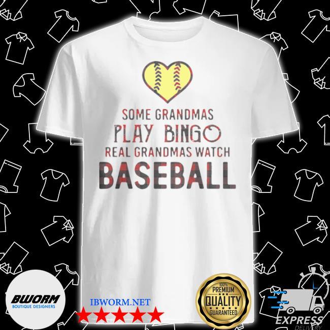 Happy some grandmas play bingo real grandmas watch softball shirt