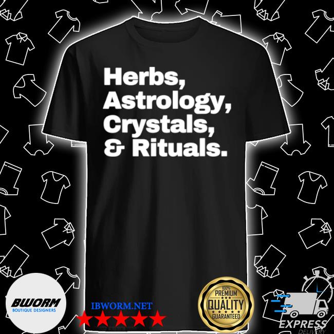 Herbs astrology crystals and rituals shirt