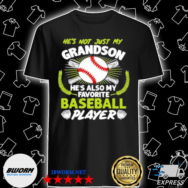 Hes not just my grandson hes also my favorite baseball player shirt