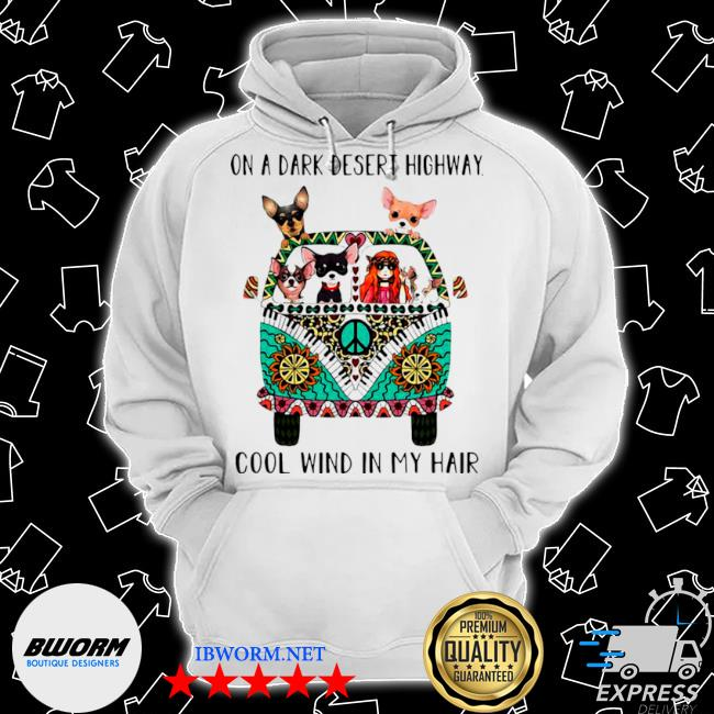 Hippie girl and chihuahua on a dark desert highway cool wind in my hair s Classic Hoodie
