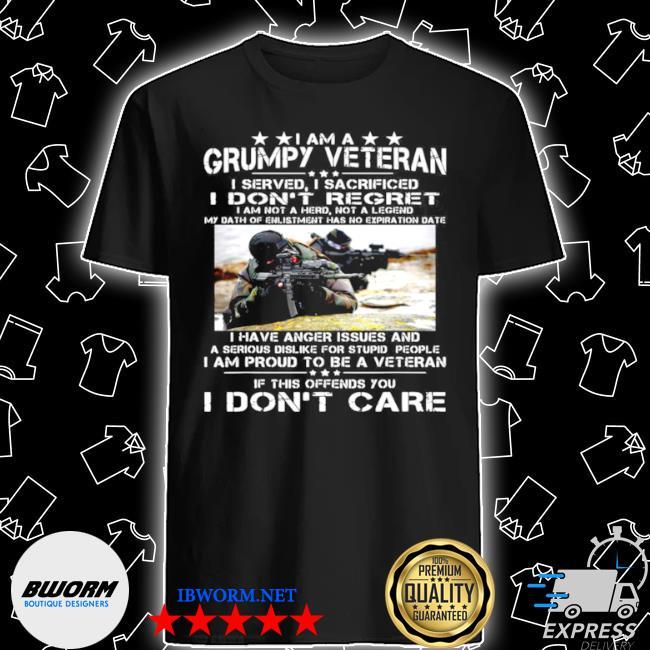 I am a grumpy veteran I served I sacrificed I don't regret I am not a hero not a legend shirt