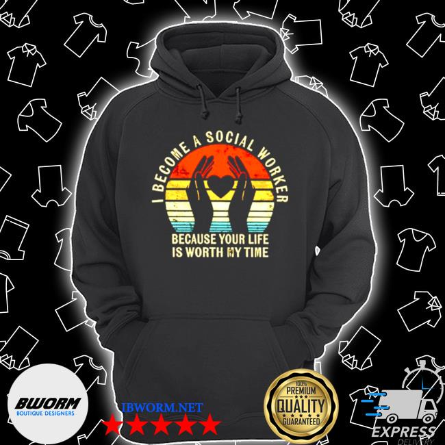 I become social worker because your life is worth my time s Unisex Hoodie