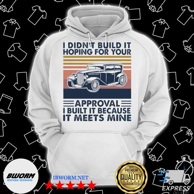 I didn't build it hoping for your approval I built it because it meets mine vintage s Classic Hoodie