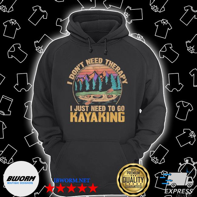 I don't need therapy I just need to go kayaking vintage s Unisex Hoodie