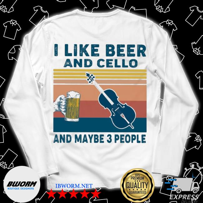 I like Beer and Cello and maybe 3 people vintage s Long Sleeve Tee