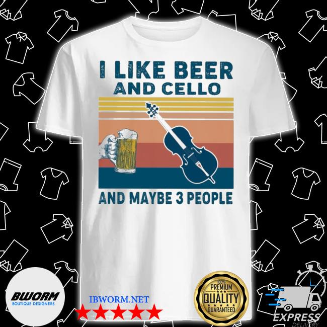 I like Beer and Cello and maybe 3 people vintage shirt