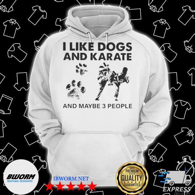 I like dogs and karate and maybe 3 people s Classic Hoodie