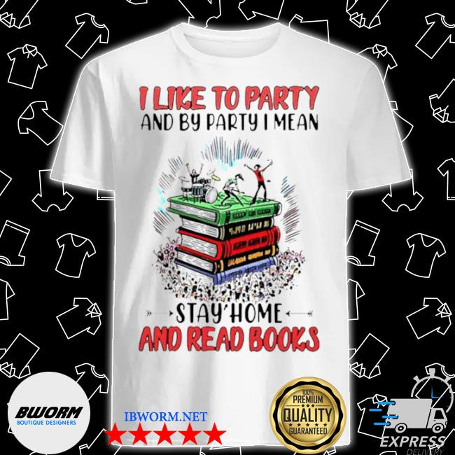 I like to party and by party I mean stay home and read books shirt