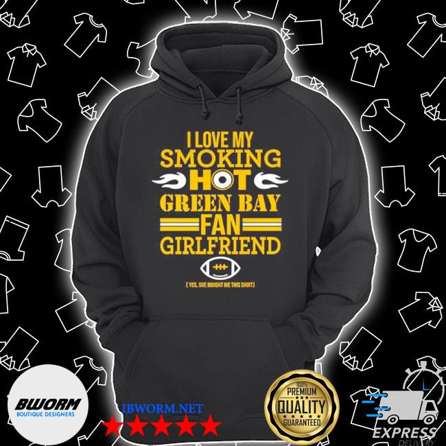 I love my smoking hot green bay fan girlfriend s Unisex Hoodie