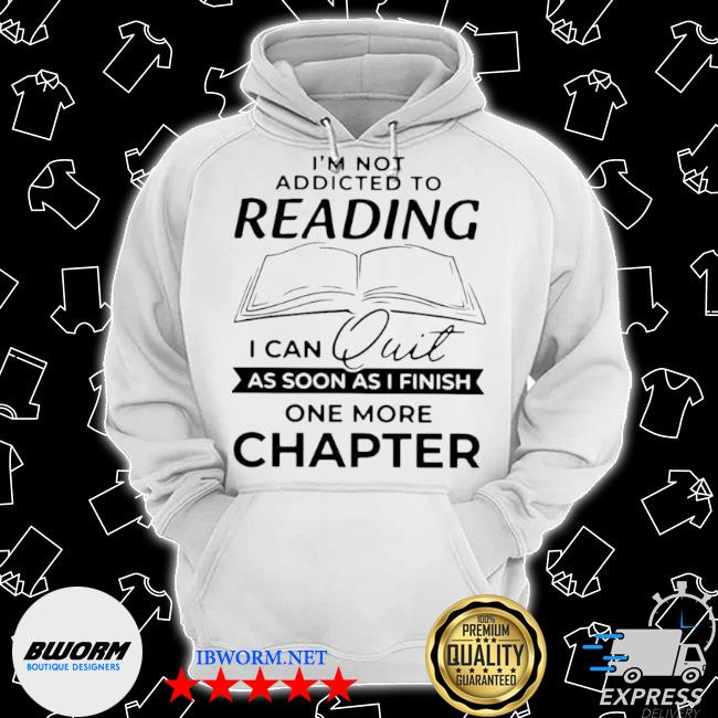 I'm not addicted to reading I can quit as soon as I finish s Classic Hoodie