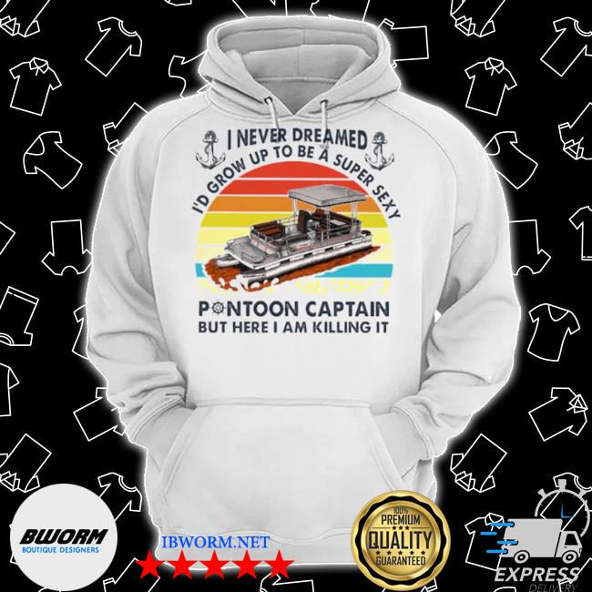 I never dreamed I'd grow up to be a super sexy pontoon captain but hare I am killing it vintage s Classic Hoodie