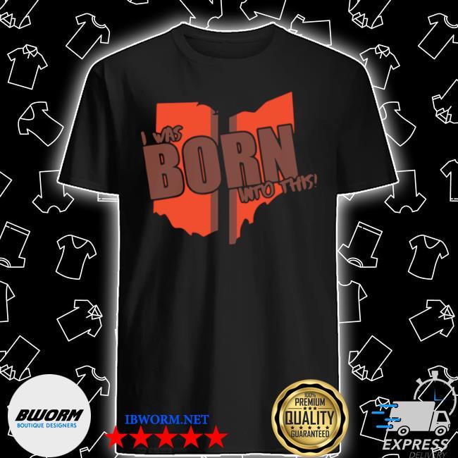 I was born into this born shirt