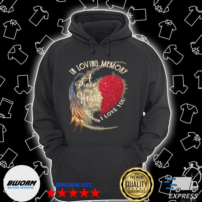 In loving memory a piece my of heart lives in heaven I love you s Unisex Hoodie