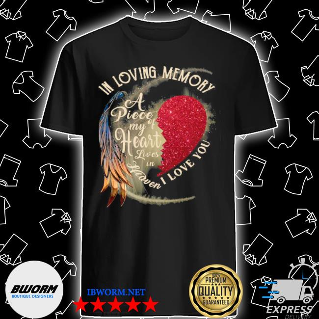 In loving memory a piece my of heart lives in heaven I love you shirt