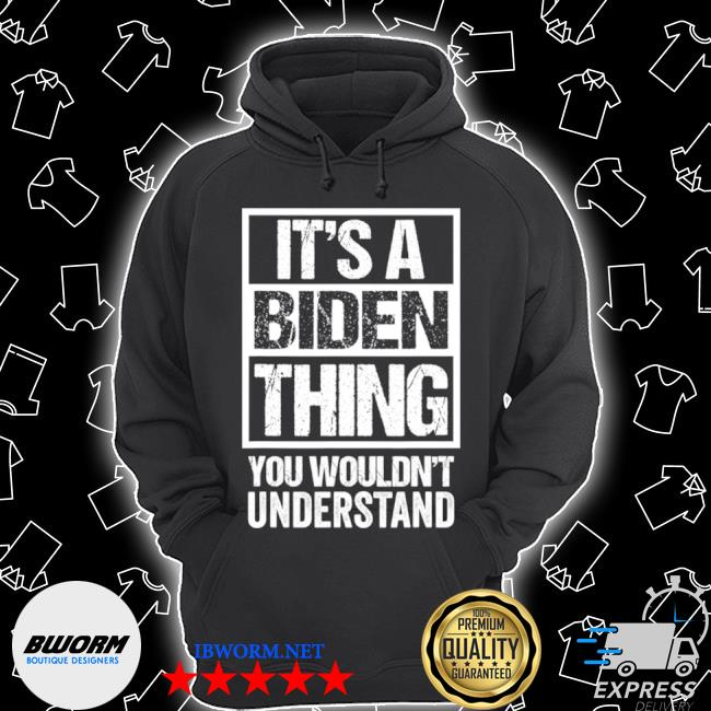It's a Biden thing you wouldn't understand election s Unisex Hoodie