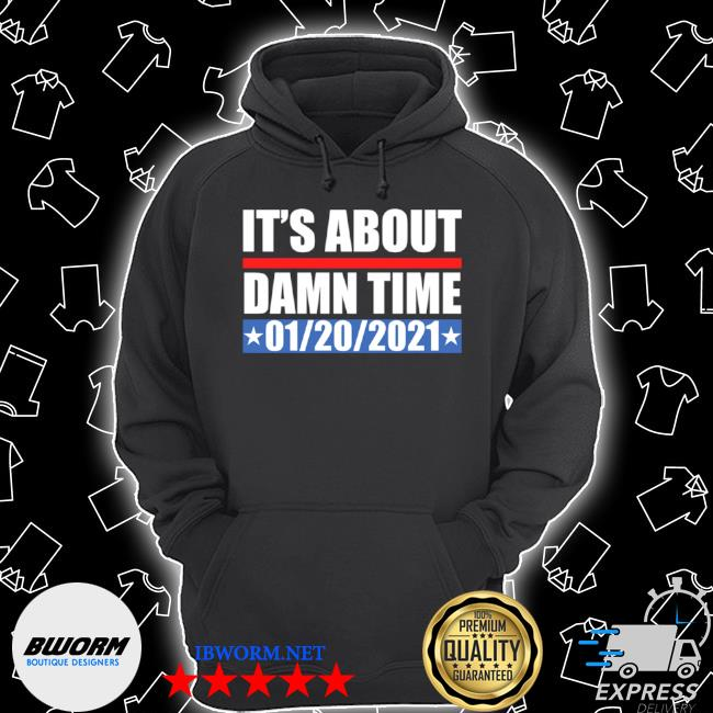 It's about damn time 01 20 2021 s Unisex Hoodie