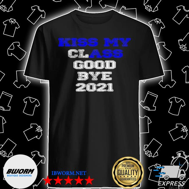 Kiss my ass good bye seniors 2021 blue shirt