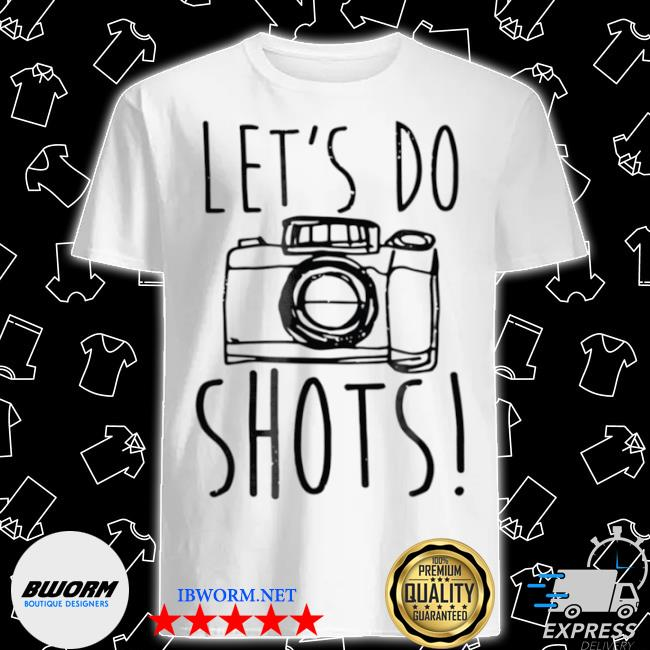 Let's do shots camera photographer shirt