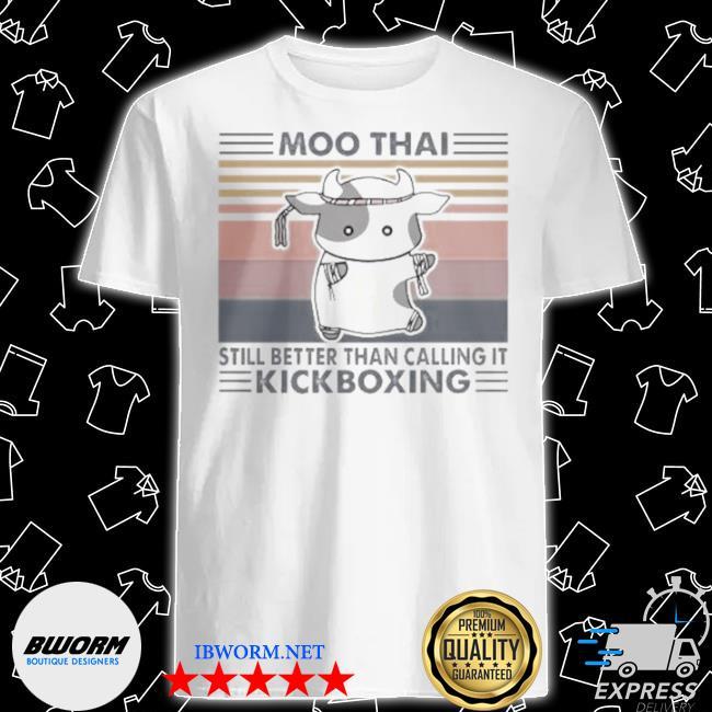 Moo thaI still better than calling it kickboxing vintage shirt